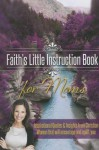 Faith's Little Instruction Book for Moms - Harrison House