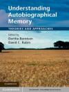 Understanding Autobiographical Memory - Dorthe Berntsen, David C. Rubin
