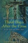 Three Days After the Cross: A Tale from the Mike-Side (Guardian Angel Series) (Volume 2) - Michael Kent