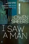 I Saw a Man: A Novel - Owen Sheers