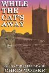 While the Cat's Away - An Exmoor Escapade - Chris, M. Moiser