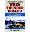 [(When Thunder Rolled: An F-105 Pilot Over North Vietnam )] [Author: Ed Rasimus] [Sep-2004] - Ed Rasimus