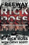 Freeway Rick Ross: The Untold Autobiography - Rick Ross, Cathy Scott