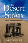 The Desert and the Sown: Travels in Palestine and Syria - Gertrude Bell