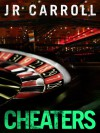 Cheaters - J.R. Carroll