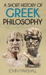 A Short History of Greek Philosophy (Illustrated) - John Marshall