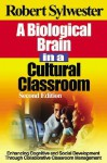 A Biological Brain in a Cultural Classroom: Enhancing Cognitive and Social Development Through Collaborative Classroom Management - Robert Sylwester