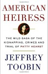 American Heiress: The Wild Saga of the Kidnapping, Crimes and Trial of Patty Hearst - Jeffrey Toobin