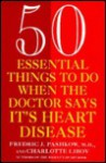 50 Essential Things to Do when the Doctor Says Its Heart Disease - Fredric J. Pashkow, Charlotte Libov