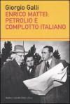 Enrico Mattei: petrolio e complotto italiano - Giorgio Galli