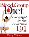 Blood Group Diet: Eating Right For Your Blood Group 101 - Cathy Wilson