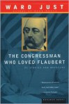 The Congressman Who Loved Flaubert: 21 Stories and Novellas - Ward Just