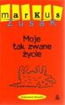 Moje tak zwane życie - Markus Zusak