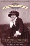 An Uncommon Woman: The Empress Frederick - Hannah Pakula