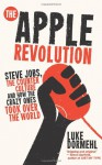 The Apple Revolution: Steve Jobs, the Counter Culture and How the Crazy Ones Took Over the World - Luke Dormehl
