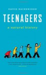Teenagers: A Natural History: A Natural History - David Bainbridge, Gordon Neufeld