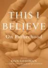 This I Believe: On Fatherhood - Dan Gediman, John Gregory, Mary Jo Gediman