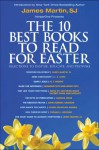 The 10 Best Books to Read for Easter: Selections to Inspire, Educate, & Provoke: Excerpts from new and classic titles by bestselling authors in the field, with an Introduction by James Martin, SJ. - James Martin, C.S. Lewis, N.T. Wright, Desmond Tutu