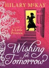 Wishing for Tomorrow: The Sequel to A Little Princess - Hilary McKay