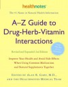 A-Z Guide to Drug-Herb-Vitamin Interactions Revised and Expanded 2nd Edition: Improve Your Health and Avoid Side Effects When Using Common Medications and Natural Supplements Together - Healthnotes Inc., Alan R. Gaby, Forrest Batz, Rick Chester