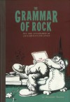 The Grammar of Rock: Art and Artlessness in 20th Century Pop Lyrics - Alexander Theroux, Robert Crumb