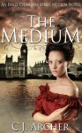 The Medium (Emily Chambers Spirit Medium Trilogy #1) - C.J. Archer