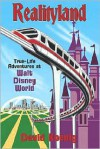 Realityland: True-Life Adventures at Walt Disney World - David Koenig