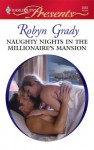 Naughty Nights in the Millionaire's Mansion - Robyn Grady