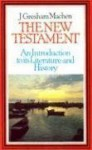 New Testament: An Introduction to Its History and Literature - J. Gresham Machen