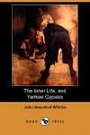 The Inner Life, and Yankee Gypsies (Dodo Press) - John Whittier