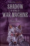 Shadow of the War Machine - Kristin Bailey