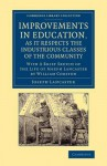 Improvements in Education, as It Respects the Industrious Classes of the Community: With a Brief Sketch of the Life of Joseph Lancaster - Joseph Lancaster, William Corston