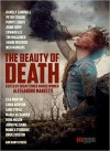 The Beauty of Death - Alessandro Manzetti, George Cotronis, Peter Straub, Ramsey Campbell, Edward Lee, John Skipp, Poppy Z. Brite, Nick Mamatas, Shane McKenzie, Tim Waggoner, Lisa Morton, Gene O'Neill, Linda Addison, Maria Alexander, Monica O'Rourke, John Palisano, Bruce Boston, Rena