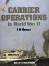 Carrier Operations of World War II - J.D. Brown, David Hobbs