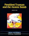President Truman and the Atomic Bomb: Opposing Viewpoints - Michael O'Neal