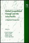 Global Geopolitical Change and the Asia-Pacific: A Regional Perspective - Dennis Rumley, Tatsuya Chiba, Akihiko Takagi, Yoriko Fukushima