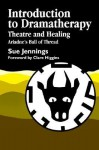 Introduction to Dramatherapy: Theatre and Healing Ariadne's Ball of Thread - Sue Jennings