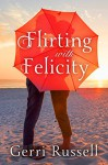 Flirting with Felicity - Gerri Russell