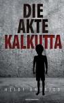 Die Akte Kalkutta: Kriminalroman - Emfried Heidi