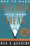 By Dan S. Kennedy - How to Make Millions with Your Ideas: An Entrepreneur's Guide (12.2.1995) - Dan S. Kennedy