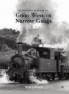 An Illustrated History of the Great Western Narrow Gauge - Peter Johnson