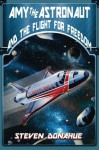 Amy the Astronaut and the Flight For Freedom - Steven Donahue