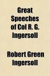 Great Speeches of Col R. G. Ingersoll - Robert G. Ingersoll