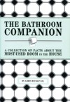 The Bathroom Companion: A Collection of Facts About the Most-Used Room in the House - James Buckley Jr.