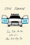 The Job: True Tales from the Life of a New York City Cop - Steve Osborne