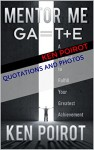Quotations and Photos: Mentor Me: GA=T+E-A Formula to Fulfill Your Greatest Achievement (Quotes, Graphic Arts, Graphic Design, Photo Quotation Reference from the Popular Motivational Self Help Book) - Ken Poirot