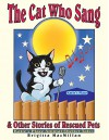 The Cat Who Sang & Other Stories of Rescued Pets - Brigitta MacMillan