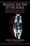 Walking the Way of the Horse: Exploring the Power of the Horse-Human Relationship - Leif Hallberg, Chris Irwin