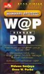 Buku Pintar Internet: Membuat Aplikasi WAP dengan PHP - Ridwan Sanjaya, Onno W. Purbo