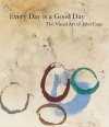 John Cage: Every Day is a Good Day: The Visual Art of John Cage - John Cage